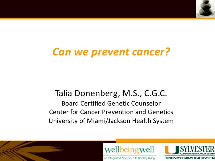 Talia Donenberg, M.S., C.G.C. Board Certified Genetic Counselor Center for Cancer Prevention and Genetics University of Mi...