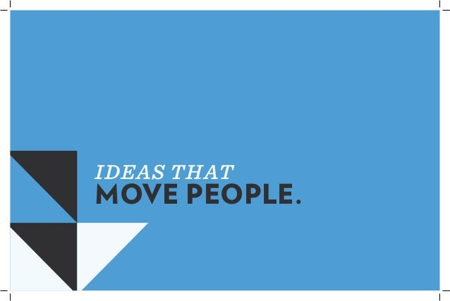 IDEAS THAT MOVE PEOPLE.
