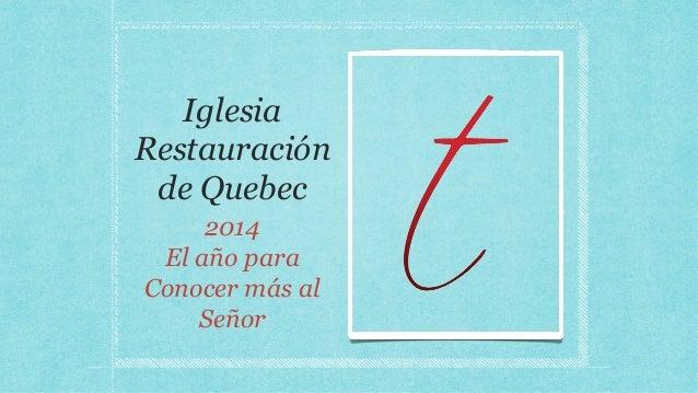 Iglesia Restauración de Quebec 2014 El año para Conocer más al Señor