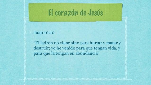 """El corazón de Jesús Juan 10:10 """"El ladrón no viene sino para hurtar y matar y destruir; yo he venido para que tengan vida,..."""
