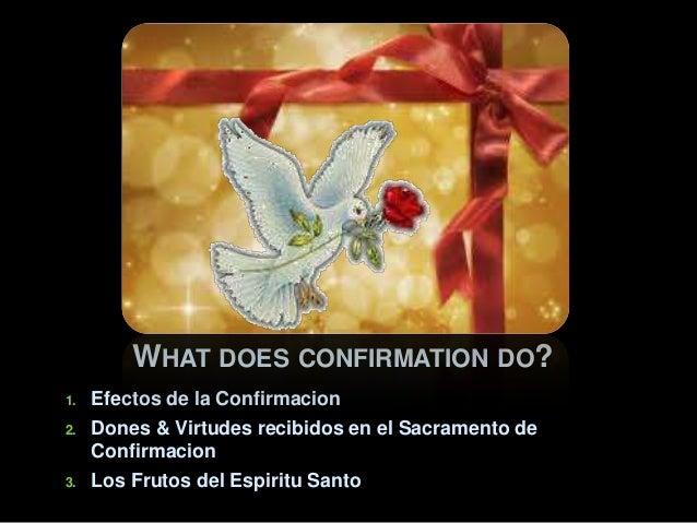 WHAT DOES CONFIRMATION DO? 1.  2.  3.  Efectos de la Confirmacion Dones & Virtudes recibidos en el Sacramento de Confirmac...