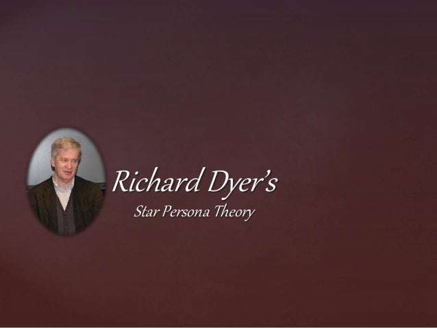 { Richard Dyer's Star Persona Theory