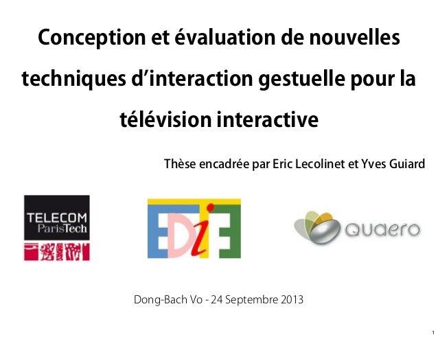 Conception et évaluation de nouvelles  techniques d'interaction gestuelle pour la  télévision interactive  Thèse encadrée ...