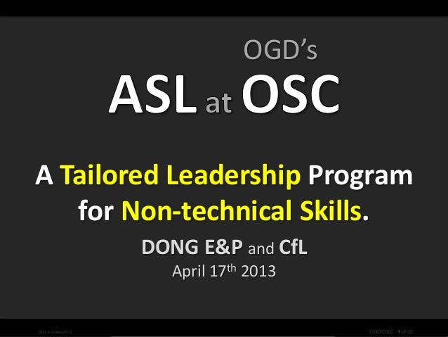 Why What How Next©CfL & DONG 2013 OGD/OSC - 1 of 32A Tailored Leadership Programfor Non-technical Skills.DONG E&P and CfLA...