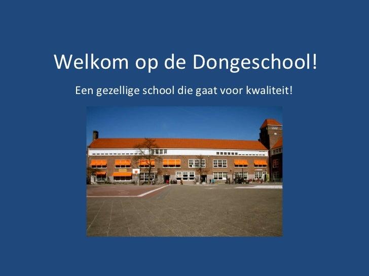 Welkom op de Dongeschool! Een gezellige school die gaat voor kwaliteit!
