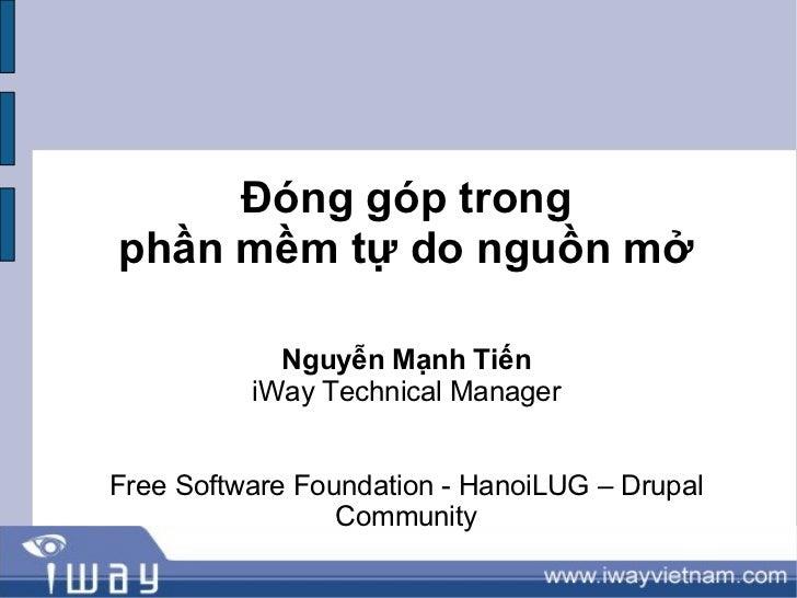Đóng góp trongphần mềm tự do nguồn mở            Nguyễn Mạnh Tiến          iWay Technical ManagerFree Software Foundation ...