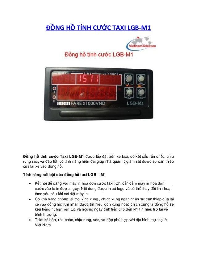 ĐỒNG HỒ TÍNH CƯỚC TAXI LGB-M1  Đồng hồ tính cước Taxi LGB-M1 được lắp đặt trên xe taxi, có kết cấu rắn chắc, chịu rung sóc...