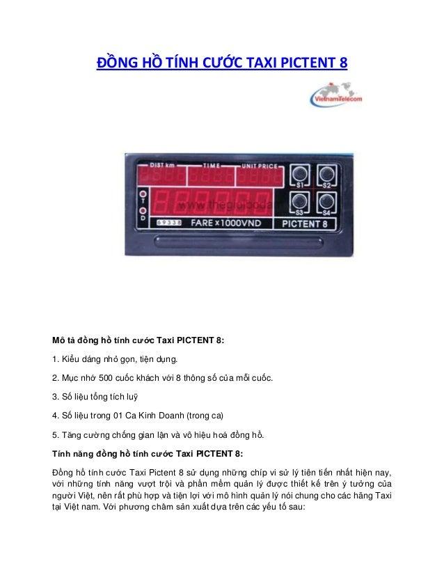 ĐỒNG HỒ TÍNH CƯỚC TAXI PICTENT 8 Mô tả đồng hồ tính cước Taxi PICTENT 8: 1. Kiểu dáng nhỏ gọn, tiện dụng. 2. Mục nhớ 500 c...