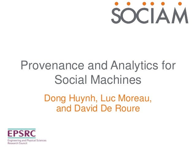 Provenance and Analytics for Social Machines Dong Huynh, Luc Moreau, and David De Roure