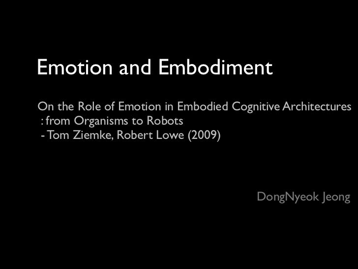 Emotion and EmbodimentOn the Role of Emotion in Embodied Cognitive Architectures: from Organisms to Robots- Tom Ziemke, Ro...