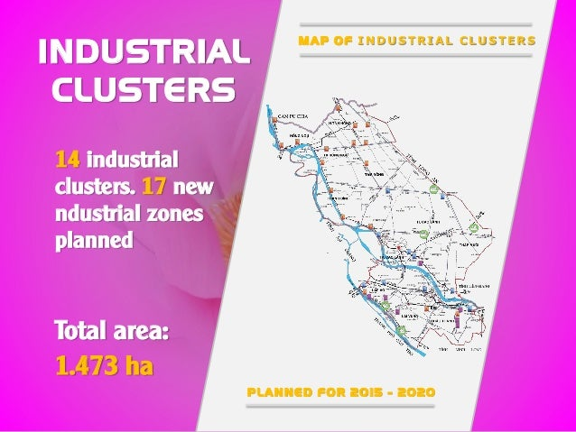 INDUSTRIAL CLUSTERS 14 industrial clusters. 17 new ndustrial zones planned Total area: 1.473 ha M A P O F INDUSTRIAL CLUST...