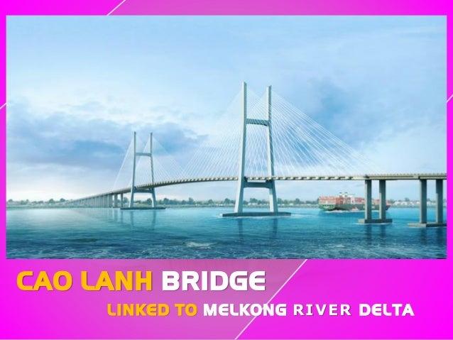 CAO LANH BRIDGE LINKED TO MELKONG RIVER DELTA