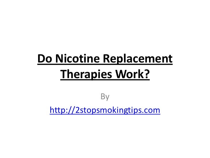 Do Nicotine Replacement    Therapies Work?               By  http://2stopsmokingtips.com