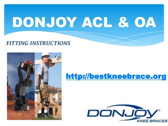 FITTING INSTRUCTIONS DONJOY ACL & OA http://bestkneebrace.org