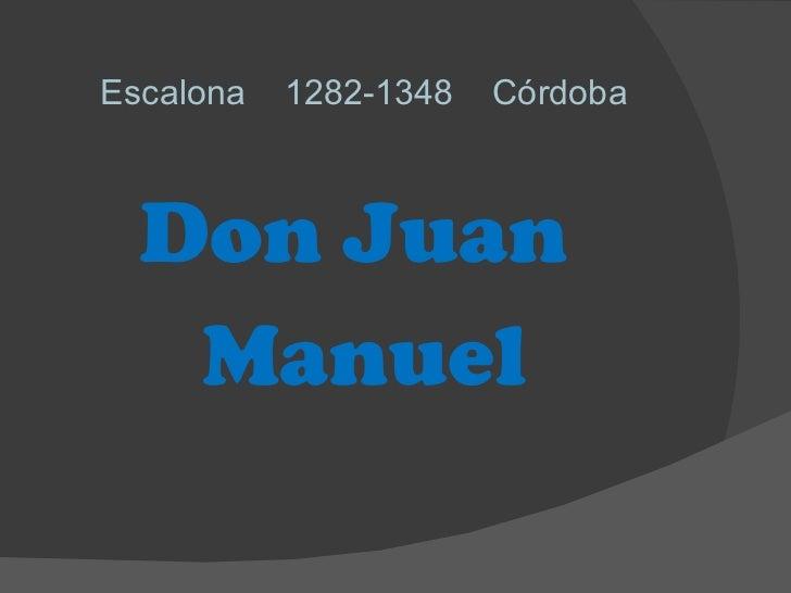 <ul><li>Escalona  1282-1348  Córdoba </li></ul><ul><li>Don Juan  </li></ul><ul><li>Manuel </li></ul>