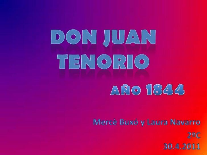 Don Juan Tenorio<br />AÑO 1844<br />MercèBuxó y Laura Navarro<br />2ºC30.4.2011<br />