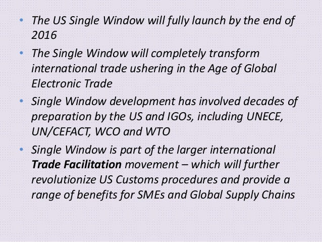 • The US Single Window will fully launch by the end of 2016 • The Single Window will completely transform international tr...