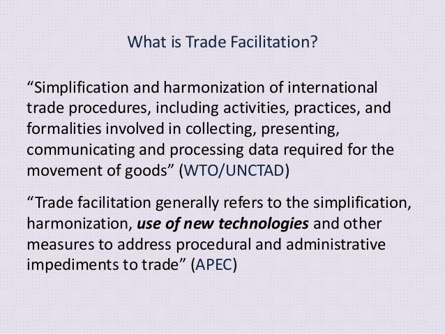 """What is Trade Facilitation? """"Simplification and harmonization of international trade procedures, including activities, pra..."""