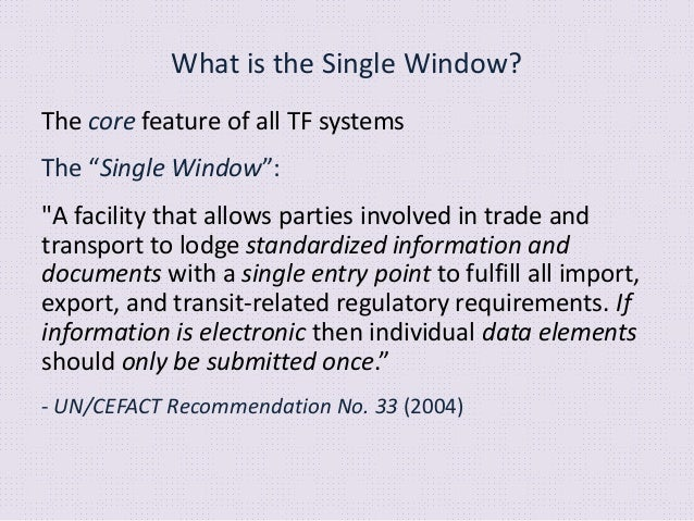 """What is the Single Window? The core feature of all TF systems The """"Single Window"""": """"A facility that allows parties involve..."""
