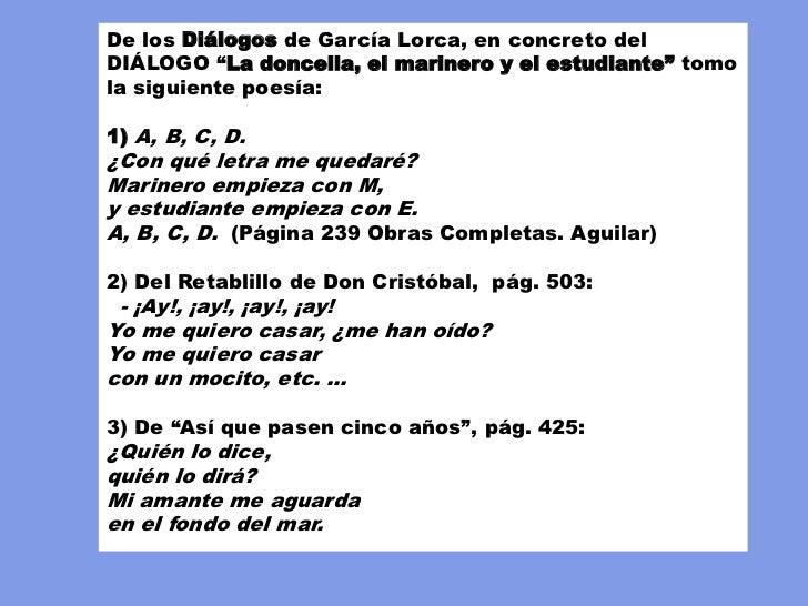 """De los Diálogos de García Lorca, en concreto delDIÁLOGO """"La doncella, el marinero y el estudiante"""" tomola siguiente poesía..."""