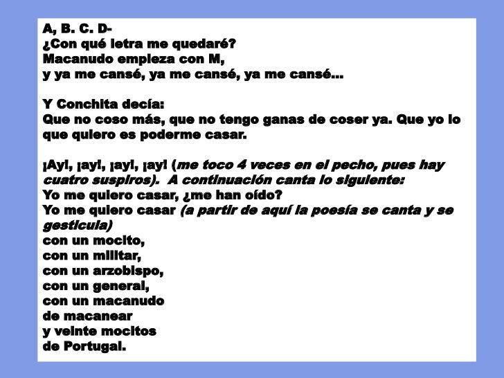 A, B. C. D-¿Con qué letra me quedaré?Macanudo empieza con M,y ya me cansé, ya me cansé, ya me cansé...Y Conchita decía:Que...
