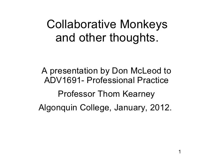 Collaborative Monkeys  and other thoughts.A presentation by Don McLeod toADV1691- Professional Practice    Professor Thom ...