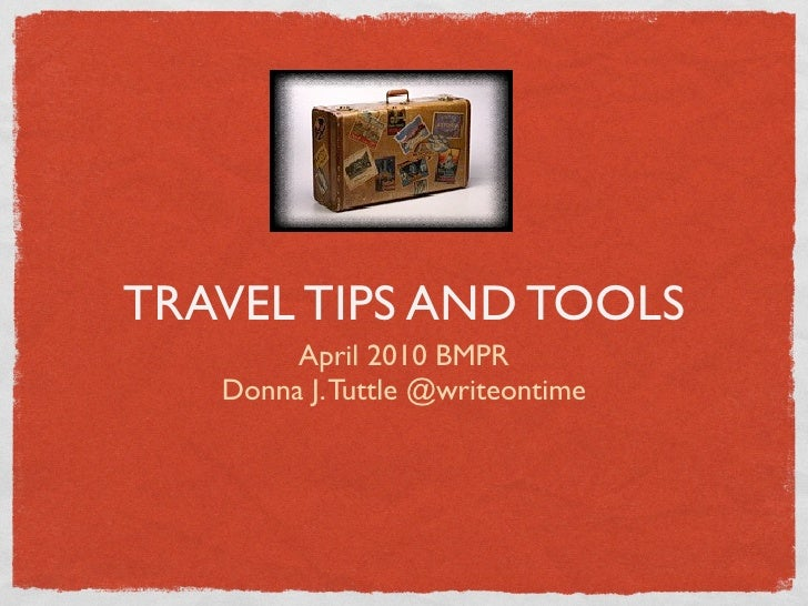 TRAVEL TIPS AND TOOLS         April 2010 BMPR    Donna J. Tuttle @writeontime