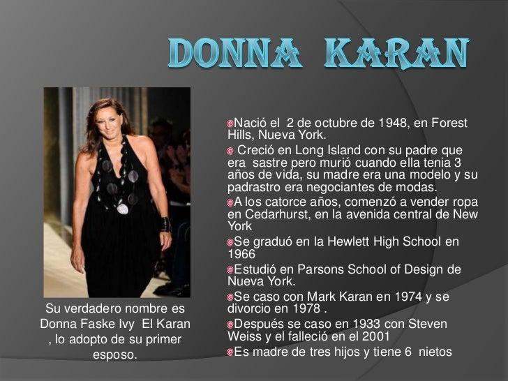 DONNA  KARAN<br />Nació el  2 de octubre de 1948, en Forest Hills, Nueva York.<br />Creció en Long Island con su padre que...