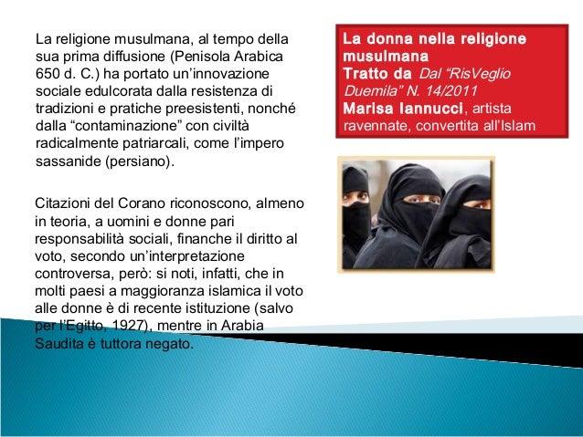La religione musulmana, al tempo della sua prima diffusione (Penisola Arabica 650 d. C.) ha portato un'innovazione sociale...