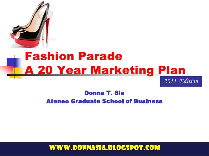 Fashion ParadeA 20 Year Marketing Plan                                        2011 Edition              Donna T. Sia   Ate...
