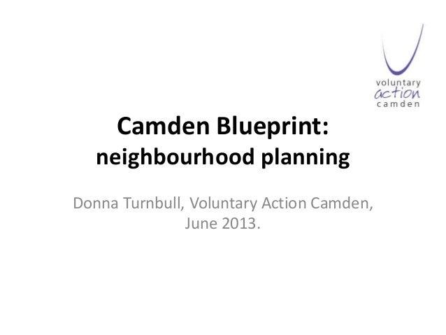Camden Blueprint: neighbourhood planning Donna Turnbull, Voluntary Action Camden, June 2013.