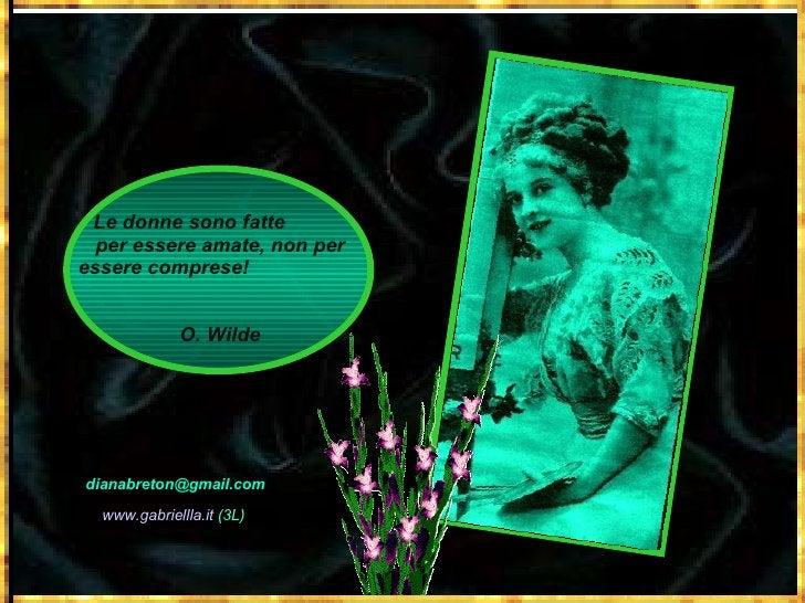 [email_address] Le donne sono fatte  per essere amate, non per essere comprese!  O. Wilde www.gabriellla.it  (3L)