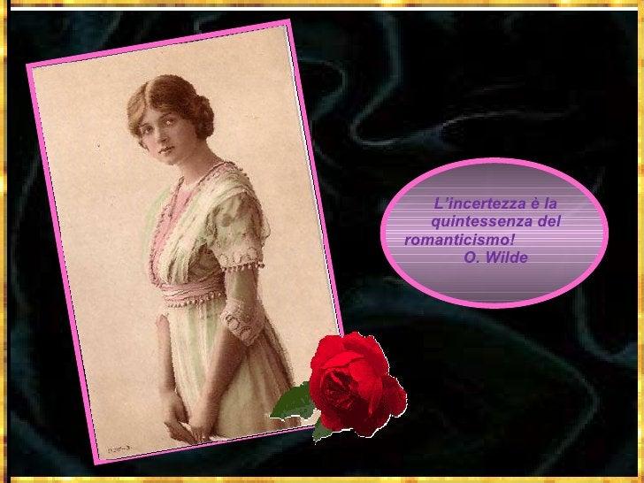 L'incertezza è la quintessenza del romanticismo!  O. Wilde