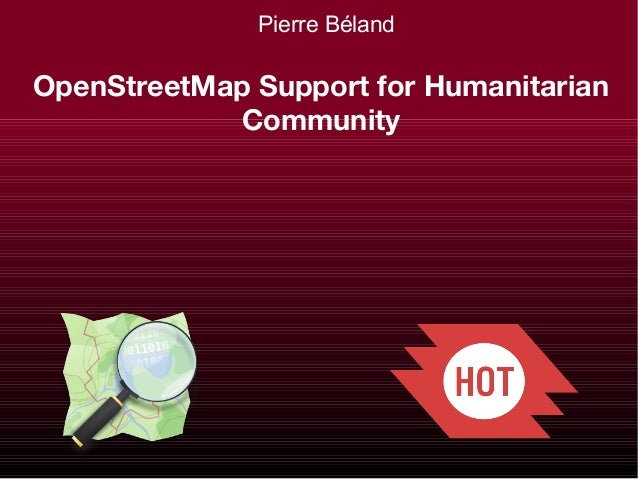 Pierre Béland  OpenStreetMap Support for Humanitarian Community