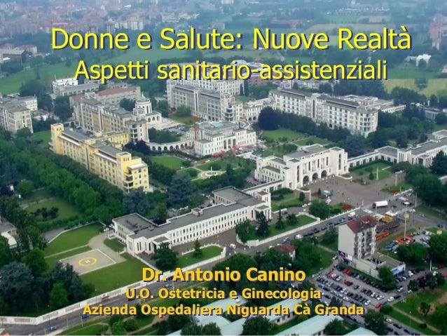 Donne e Salute: Nuove Realtà Aspetti sanitario-assistenziali  Dr. Antonio Canino  U.O. Ostetricia e Ginecologia Azienda Os...