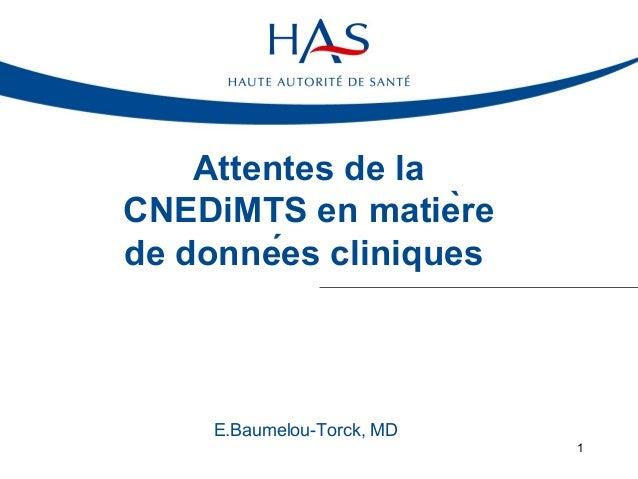 Attentes de la CNEDiMTS en matière de données cliniques  E.Baumelou-Torck, MD 1