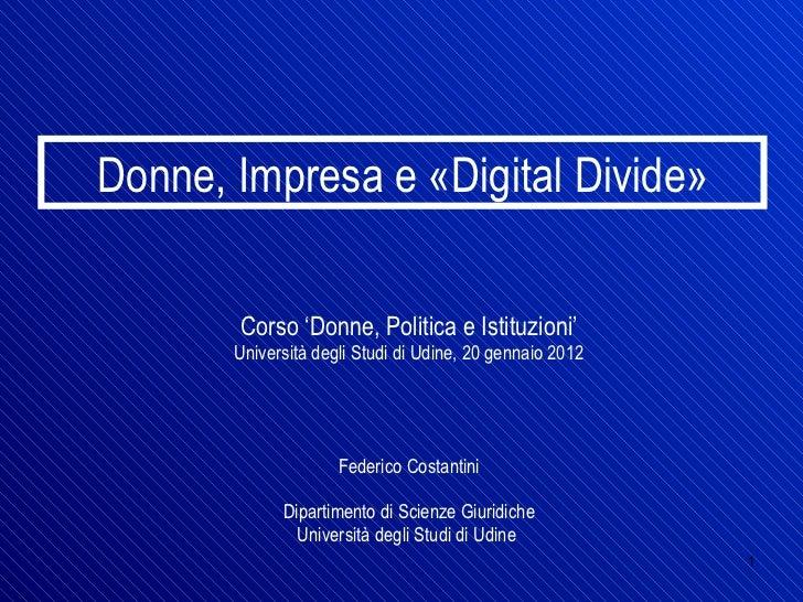 Corso 'Donne, Politica e Istituzioni' Università degli Studi di Udine, 20 gennaio 2012 Federico Costantini Dipartimento di...