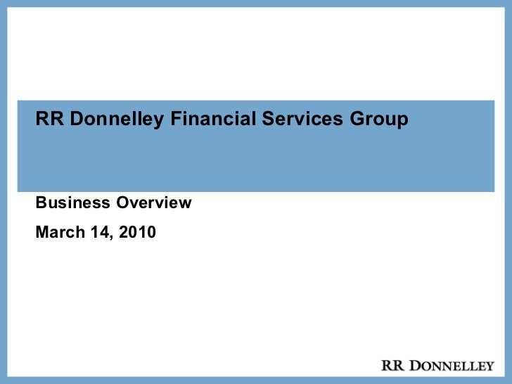 RR Donnelley Financial Services Group Business Overview March 14, 2010
