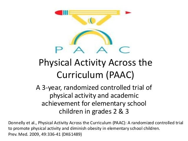 physical activity and academic achievement Classroom-based physical activity, cognition, and academic achievement joseph e donnelly⁎, kate lambourne energy balance laboratory & center for physical activity.