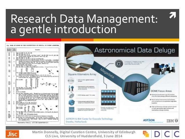 Research Data Management: a gentle introduction Martin Donnelly, Digital Curation Centre, University of Edinburgh CLS Liv...