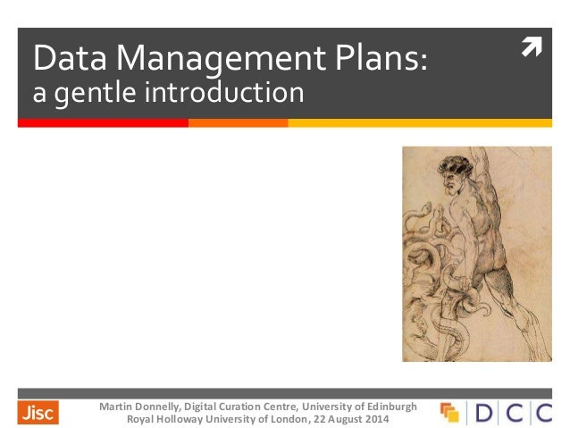  Data Management Plans:  a gentle introduction  Martin Donnelly, Digital Curation Centre, University of Edinburgh  Royal ...
