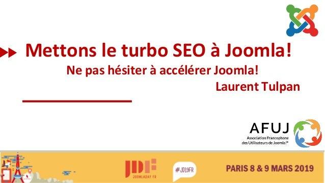 Paris Mettons le turbo SEO à Joomla! Ne pas hésiter à accélérer Joomla! Laurent Tulpan