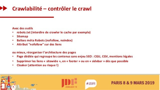 Crawlabilité – contrôler le crawl Avec des outils • robots.txt (interdire de crawler le cache par exemple) • Sitemap • Bal...