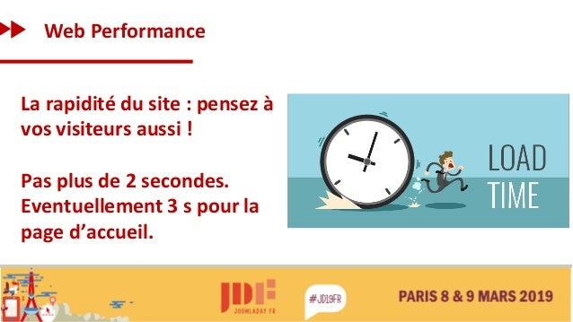 Web Performance La rapidité du site : pensez à vos visiteurs aussi ! Pas plus de 2 secondes. Eventuellement 3 s pour la pa...