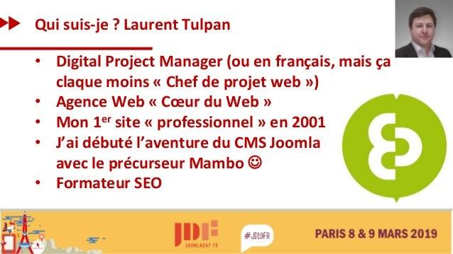 Qui suis-je ? Laurent Tulpan • Digital Project Manager (ou en français, mais ça claque moins « Chef de projet web ») • Age...