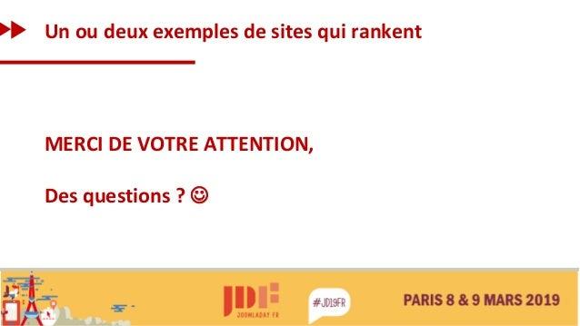 Un ou deux exemples de sites qui rankent MERCI DE VOTRE ATTENTION, Des questions ? ☺