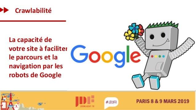 Crawlabilité La capacité de votre site à faciliter le parcours et la navigation par les robots de Google