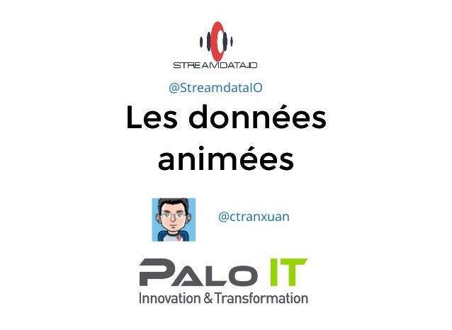 Les donnéesLes données animéesanimées @ctranxuan @StreamdataIO