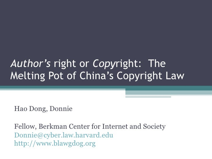 Author's  right or  Copy right:  The Melting Pot of China's Copyright Law Hao Dong, Donnie Fellow, Berkman Center for Inte...