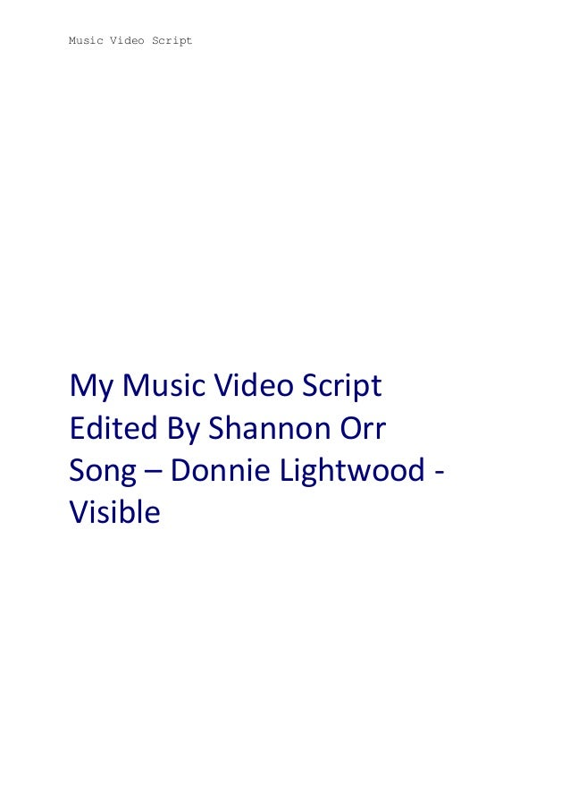 Music Video Script  My Music Video Script Edited By Shannon Orr Song – Donnie Lightwood Visible